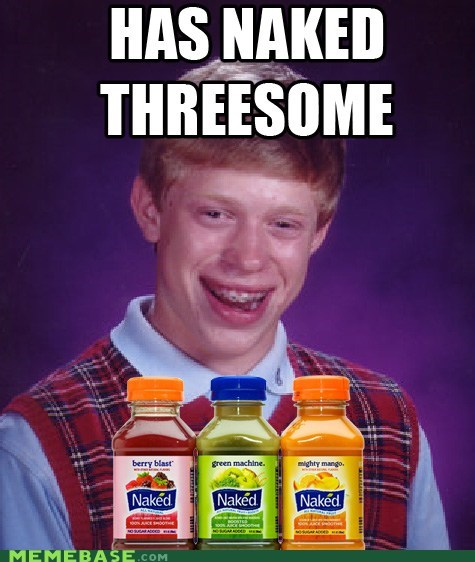 bad luck brian,juice,racism,threesome