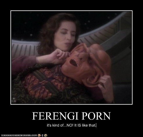 FERENGI PORN it's kind of...NO! It IS like that.