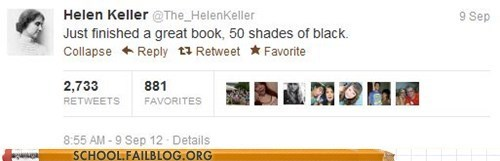 50 shades of black helen keller just finished a book still a better love story - 6577414144