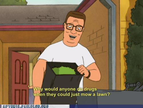 chores,drugs are fun,King of the hill,mowing the lawn
