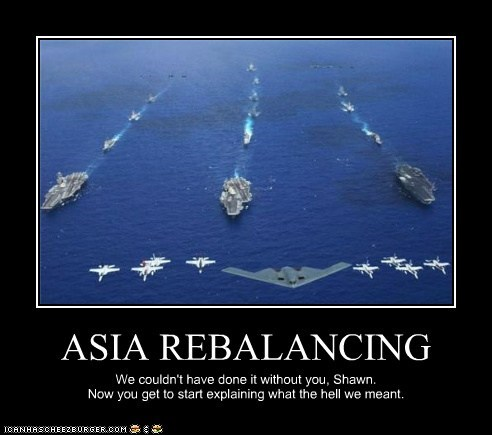 ASIA REBALANCING We couldn't have done it without you, Shawn. Now you get to start explaining what the hell we meant.