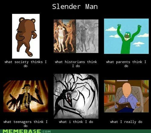 faces,slenderman,what people think i do