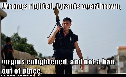 handsome,overthrown,ridiculously photogenic syrian soldier,tyrant,virgins,wrongs