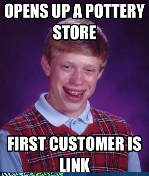 bad luck brian hyahhh link pottery store zelda - 6580690688