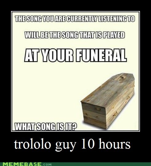 funeral song trololo uh oh - 6580933888