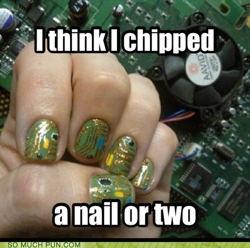 chip,chipped,chipping,computer,double meaning,literalism,microchip,nail,pattern