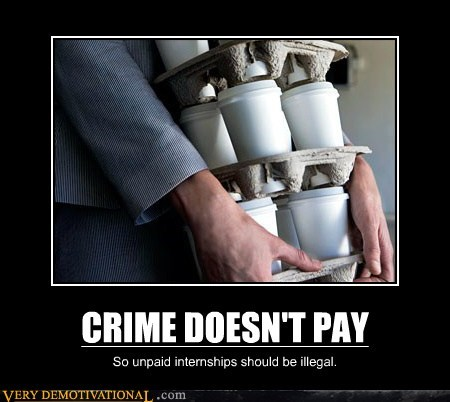 CRIME DOESN'T PAY So unpaid internships should be illegal.