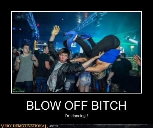 BLOW OFF BITCH I'm dancing !