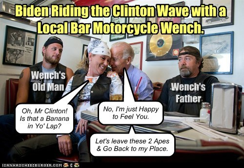 Biden Riding the Clinton Wave with a Local Bar Motorcycle Wench. Wench's Old Man Wench's Father Oh, Mr Clinton! Is that a Banana in Yo' Lap? No, I'm just Happy to Feel You. Let's leave these 2 Apes & Go Back to my Place.