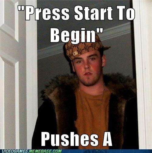 meme press start to begin scumbag - 6587443712