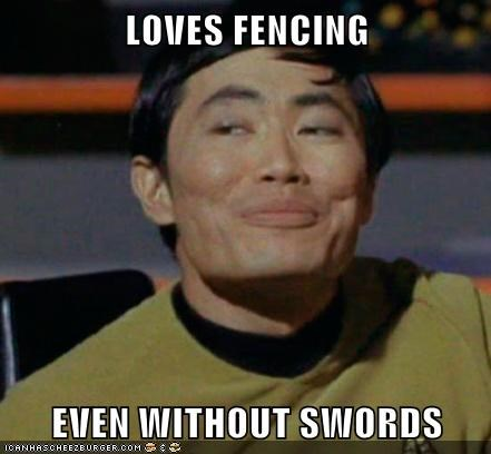 LOVES FENCING EVEN WITHOUT SWORDS