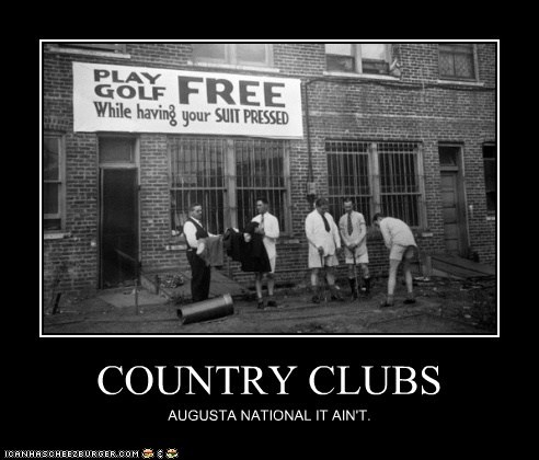 COUNTRY CLUBS AUGUSTA NATIONAL IT AIN'T.