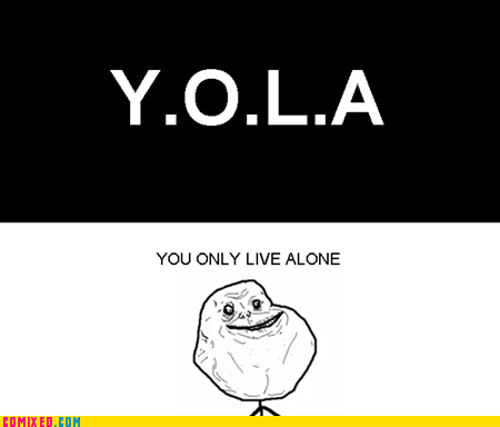 forever alone,yolo