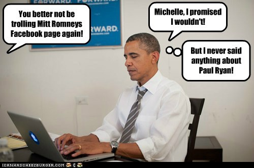 You better not be trolling Mitt Romneys Facebook page again! Michelle, I promised I wouldn't! But I never said anything about Paul Ryan!