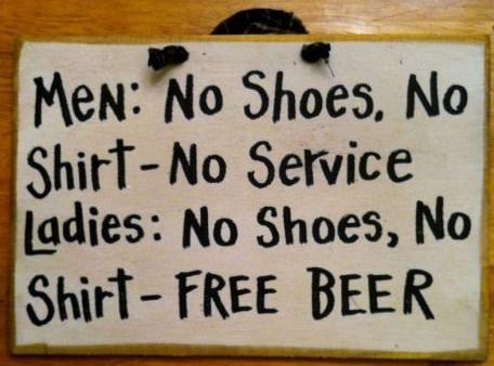 double standards,free beer,ladies,men,men vs women,no shirt no shoes