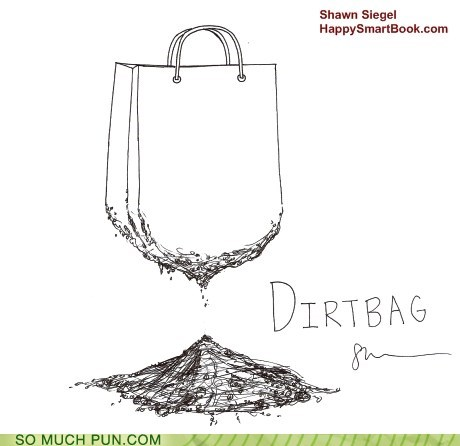 bag,dirt,dirtbag,double meaning,literalism