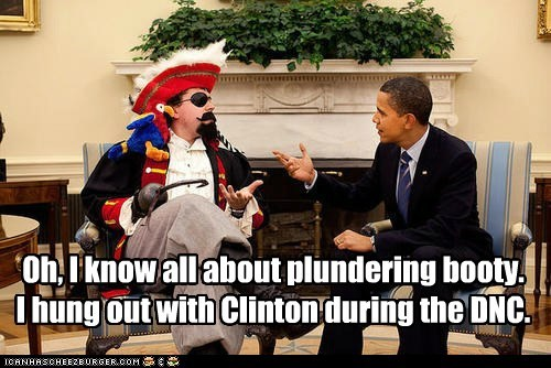 barack obama,bill clinton,booty,dnc,Pirate,plundering