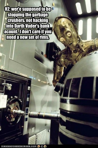 star wars,c3p0,r2d2,hacking,darth vader,bank account,rims,garbage,crusher