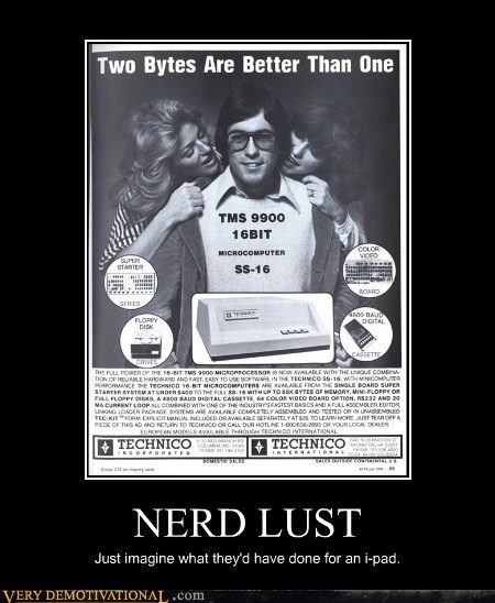 NERD LUST Just imagine what they'd have done for an i-pad.