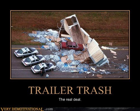 TRAILER TRASH The real deal.