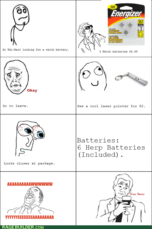 aw yeah,batteries,Okay,true story