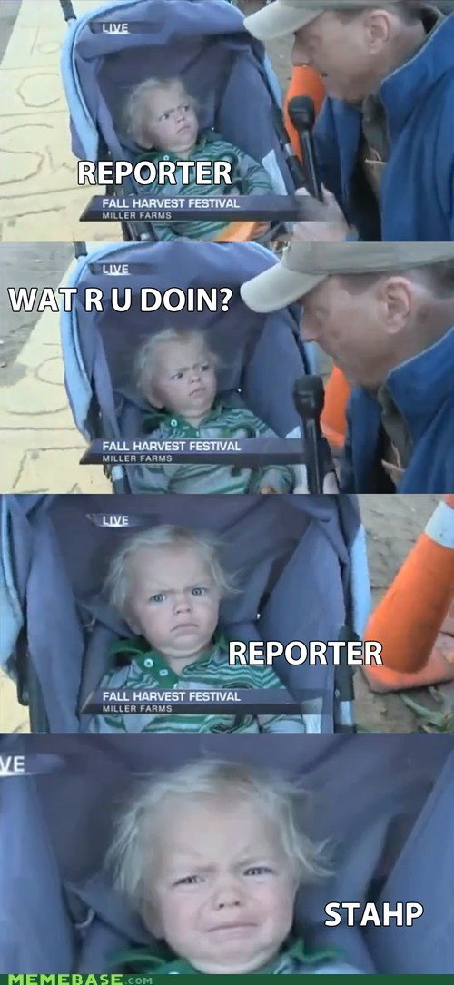 baby,reporter,stahp,what are you doing