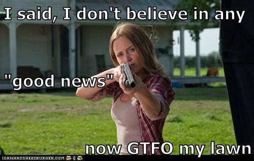emily blunt,sara,good news,gtfo,lawn,gun,don't believe