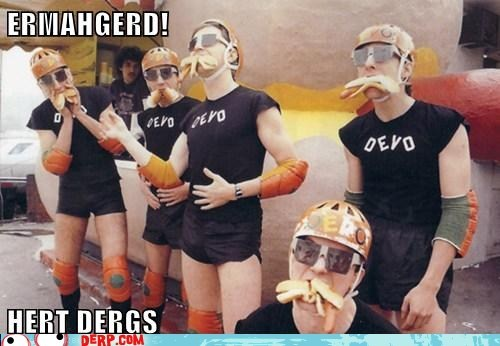 derp,Devo,Ermahgerd,hot dogs