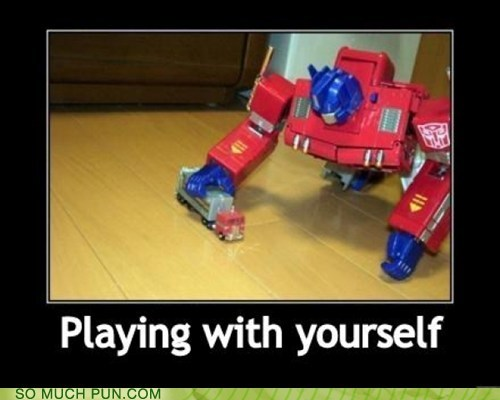 double meaning,innuendo,literalism,optimus prime,playing,self,transformers,yourself