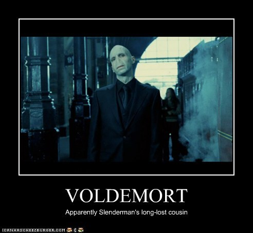 VOLDEMORT Apparently Slenderman's long-lost cousin