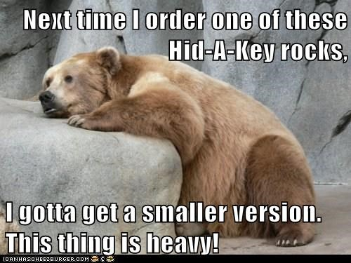 bear,spare key,rock,smaller,big,heavy,lifting,locked out