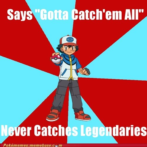 ash gotta catch em all legendaries meme - 6611114240