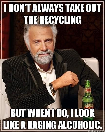 dont-judge-me,raging alcoholic,recycling,taking out the recycling