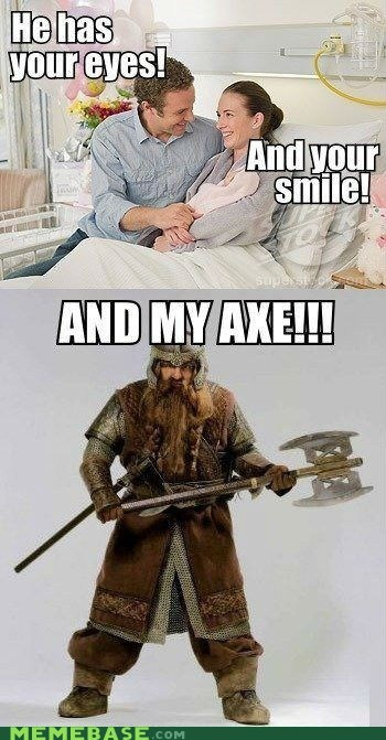 and my axe,Babies,Lord of the Rings,your eyes