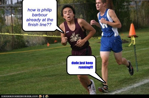 how is philip barbour already at the finish line?? dude just keep running!!!