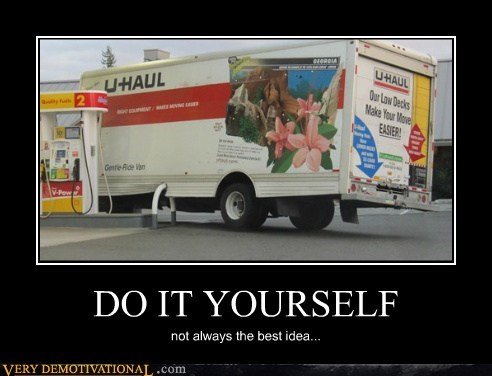 bad idea,do it yourself,uhaul
