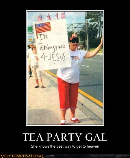 TEA PARTY GAL She knows the best way to get to heaven