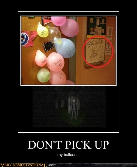 bad idea,Balloons,slenderman,Terrifying