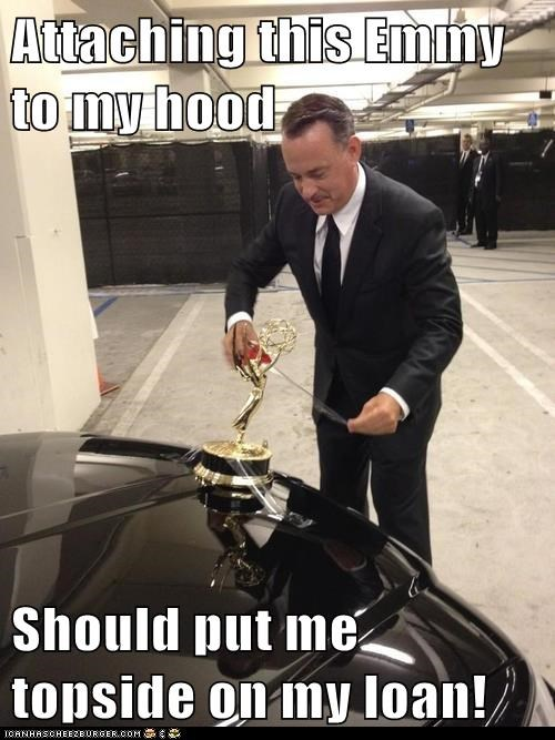 Attaching this Emmy to my hood  Should put me topside on my loan!