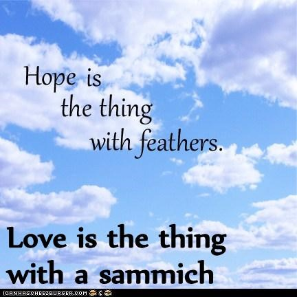 Love is the thing with a sammich
