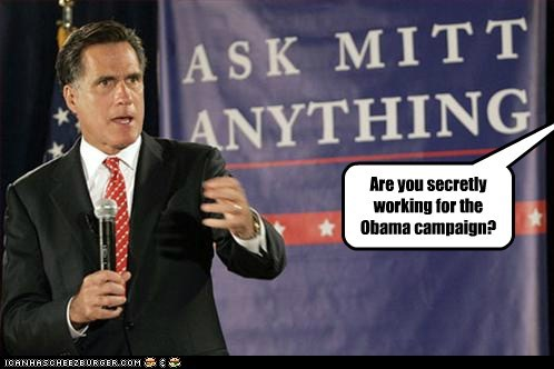Are you secretly working for the Obama campaign?