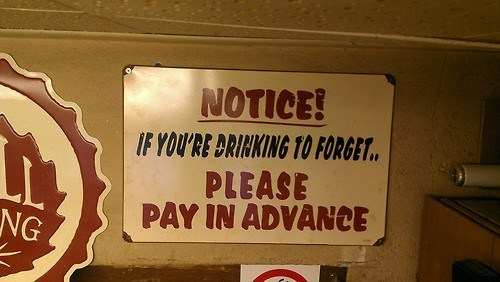drinking to forget,notice,pay in advance,simple courtesy