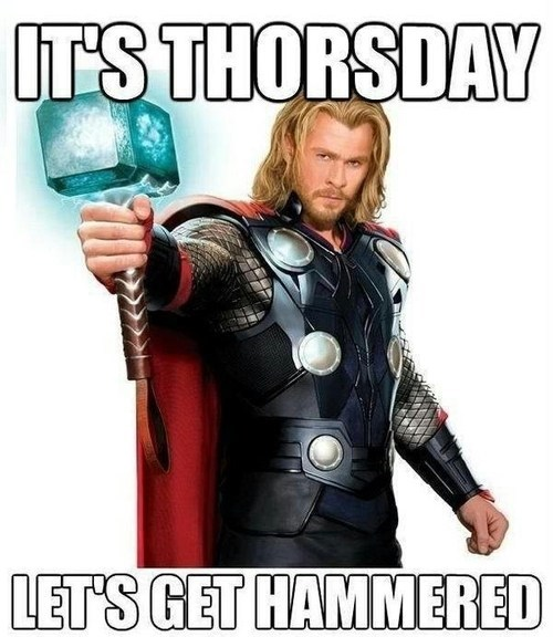 lets-get-hammered,Thor,thorsday,Thursday