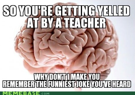 brain,joke,laugh,school,scumbag brain,teaching
