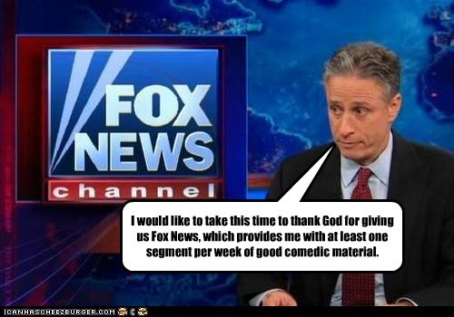 jon stewart,fox news,thank God,comedic gold,material