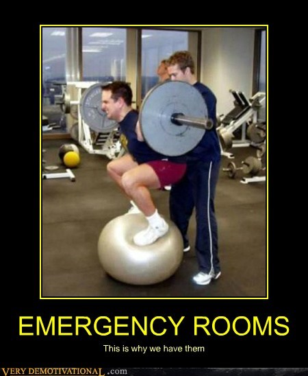 EMERGENCY ROOMS This is why we have them
