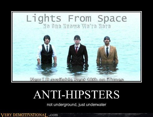 ANTI-HIPSTERS not underground, just underwater