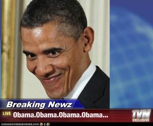 Breaking Newz - Obama.Obama.Obama.Obama...