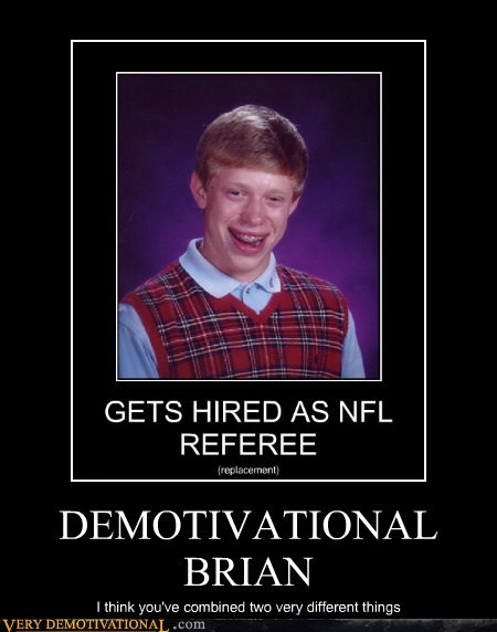 bad luck brian,demotivational,nfl,ref