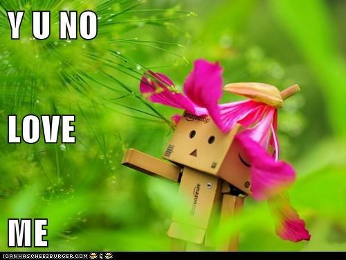 Y U NO LOVE ME